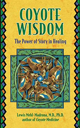 Coyote Wisdom: The Power of Story in Healing by [Mehl-Madrona, Lewis]