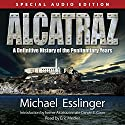 Alcatraz : A Definitive History of the Penitentiary Years Audiobook by Michael Esslinger Narrated by Eric Medler