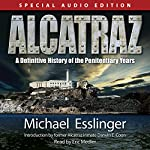 Alcatraz : A Definitive History of the Penitentiary Years | Michael Esslinger