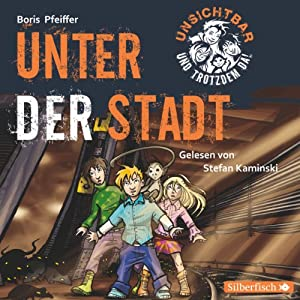 Unter der Stadt (Unsichtbar und trotzdem da! 2) Hörbuch