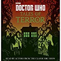 Doctor Who: Tales of Terror Audiobook by Jacqueline Rayner, Mike Tucker, Paul Magrs, Richard Dungworth, Scott Handcock, Craig Donaghy Narrated by Sophie Aldred, Rachael Stirling, Adjoa Andoh, David Bailie, Derek Jacobi