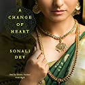 A Change of Heart Audiobook by Sonali Dev Narrated by Soneela Nankani