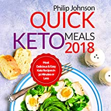 Quick Keto Meals 2018: Most Delicious & Easy Keto Recipes in 30 Minutes or Less, Ketogenic Instant Pot Cookbook (Colorful Photos, Nutrition Facts)
