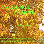 Smoke-Free Forever: Stay Free of Cigarettes for the Rest of Your Life! | Maggie Staiger