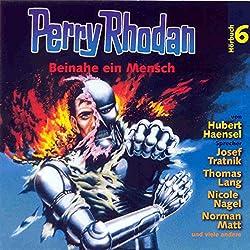 Beinahe ein Mensch (Perry Rhodan Hörspiel 06)