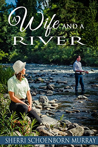 A Wife and a River: Clean Fishing Fiction by [Murray, Sherri Schoenborn]
