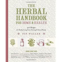 The Herbal Handbook for Home and Health: 501 Recipes for Healthy Living, Green Cleaning, and Natural Beauty