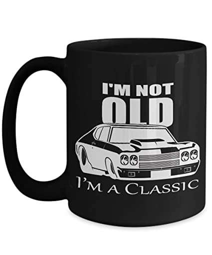 Amazon Com Muscle Car I M Not Old I M A Classic 15 Oz Black Coffee