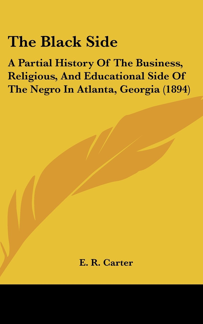 The Black Side: A Partial History Of The Business, Religious, And Educational Side Of The Negro In Atlanta, Georgia (1894) pdf