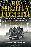 8th air force - The Mighty Eighth: The Air War in Europe as Told by the Men Who Fought It