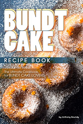Decorating Cake Bundt (Bundt Cake Recipe Book: The Ultimate Cookbook for Bundt Cake Lovers)