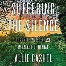 Suffering the Silence: Chronic Lyme Disease in an Age of Denial | Livre audio Auteur(s) : Allie Cashel, Bernard Raxlen - foreword Narrateur(s) : Mandy Kaplan