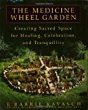 img - for The Medicine Wheel Garden: Creating Sacred Space for Healing, Celebration, and Tranquillity book / textbook / text book