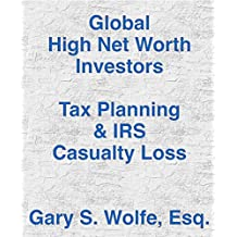 Global High Net Worth Investors Tax Planning & IRS: Casualty Losses