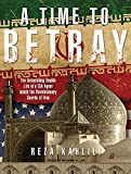 img - for A Time to Betray: The Astonishing Double Life of a CIA Agent inside the Revolutionary Guards of Iran by Reza Kahlili (2010-05-31) book / textbook / text book