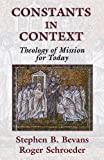 img - for Constants in Context: A Theology of Mission for Today (American Society of Missiology Series) book / textbook / text book