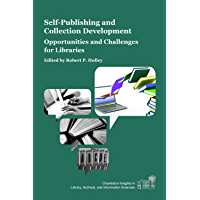 Self-Publishing and Collection Development: Opportunities and Challenges for Libraries (Charleston Insights in Library, Archival, and Information Sciences) (English Edition)