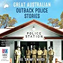 Great Australian Outback Police Stories Audiobook by  Bolinda Publishing Narrated by Bill 'Swampy' Marsh, Kate Hood