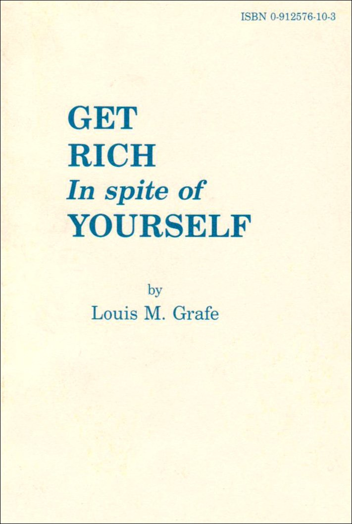Get rich in spite of yourself louis grafe 9780912576107 amazon get rich in spite of yourself louis grafe 9780912576107 amazon books fandeluxe Image collections