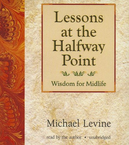 Lessons at the Halfway Point: Wisdom for Midlife