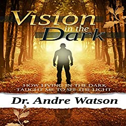 Vision in the Dark: How Living in the Dark Taught Me to See the Light