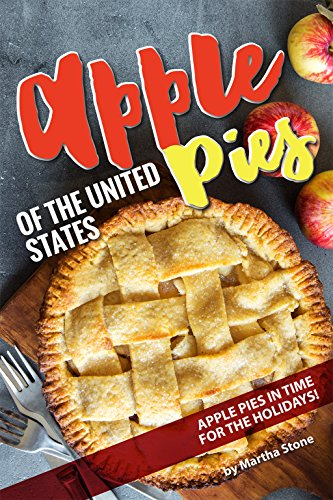Apple Pies of the United States: Apple Pies in Time for the Holidays! by Martha Stone
