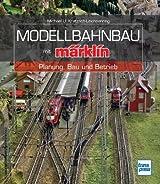 Modellbahnbau mit Märklin: Planung, Bau und Betrieb