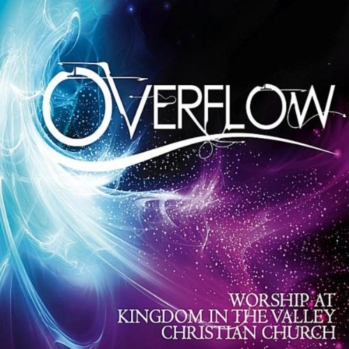 Overflow: Worship At Kingdom in the Valley Christian Church