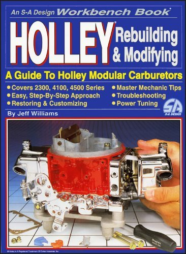 Holley Rebuilding and Modifying: A Guide to Holley Modular Carburetors (S-A Design) (Workbench Book) by Jeff Williams (2008-06-20)