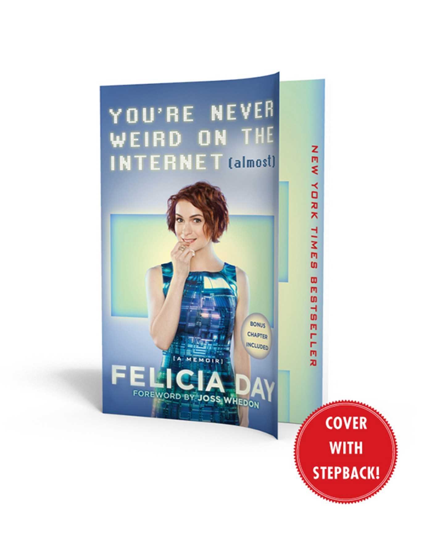 You're Never Weird On The Internet (almost): A Memoir: Felicia Day, Joss  Whedon: 9781476785660: Amazon: Books