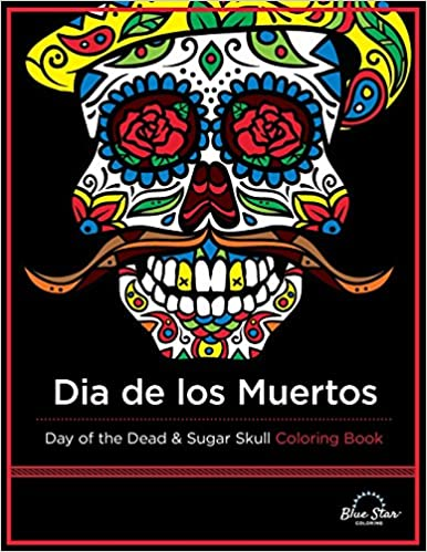 Dia de los muertos day of the dead and sugar skull coloring book blue star coloring 9781941325094 amazon com books