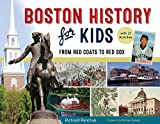 Boston History for Kids: From Red Coats to Red Sox, with 21 Activities (For Kids series)