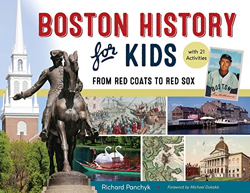 Boston History for Kids: From Red Coats to Red Sox, with 21 Activities (For Kids series) (Kids Store Boston)