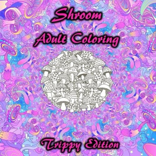 Shrooms Adult Coloring Trippy Edition: Mushrooms, Drugs, Stress Relief, Relaxation