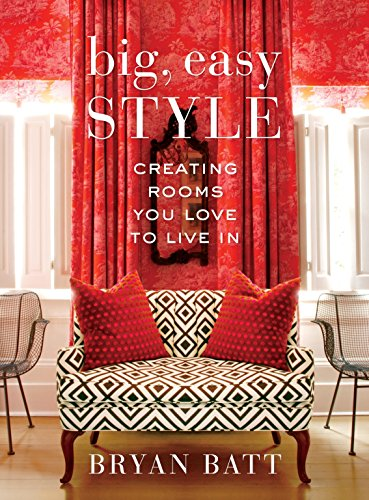 Big, Easy Style: Creating Rooms You Love to Live -
