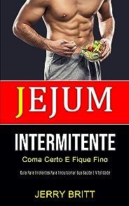 Jejum Intermitente: Coma certo e fique fino (Guia para iniciantes para impulsionar sua saúde e vitalidade)