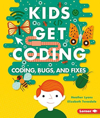 Coding, Bugs, and Fixes (Kids Get Coding) [Lyons, Heather - Tweedale, Elizabeth] (Tapa Blanda)