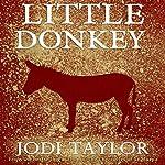 Little Donkey: A Short Story   Jodi Taylor