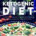 Ketogenic Diet: A Complete Guide for Weight Loss & Reverse Diabetes with Keto Diet Audiobook by Anas Malla Narrated by Dave Wright