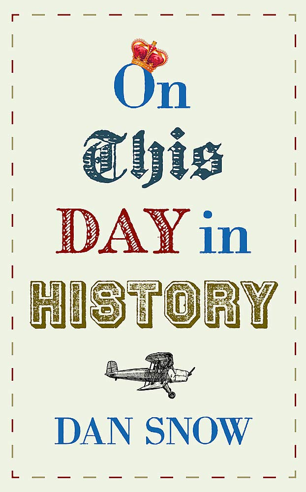 Amazon.com: On This Day in History (9781473691278): Snow, Dan: Books