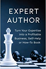 Expert Author: Turn Your Expertise into a Profitable Business, Self-Help or How-To Book Paperback