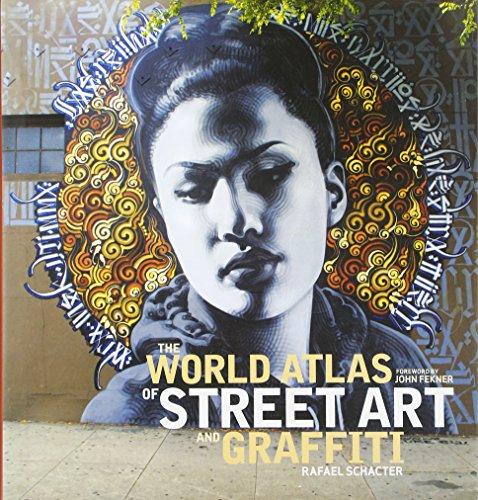 The World Atlas of Street Art and Graffiti (The History Of Graffiti And Street Art)