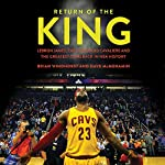 Return of the King: LeBron James, the Cleveland Cavaliers and the Greatest Comeback in NBA History | Brian Windhorst,Dave McMenamin