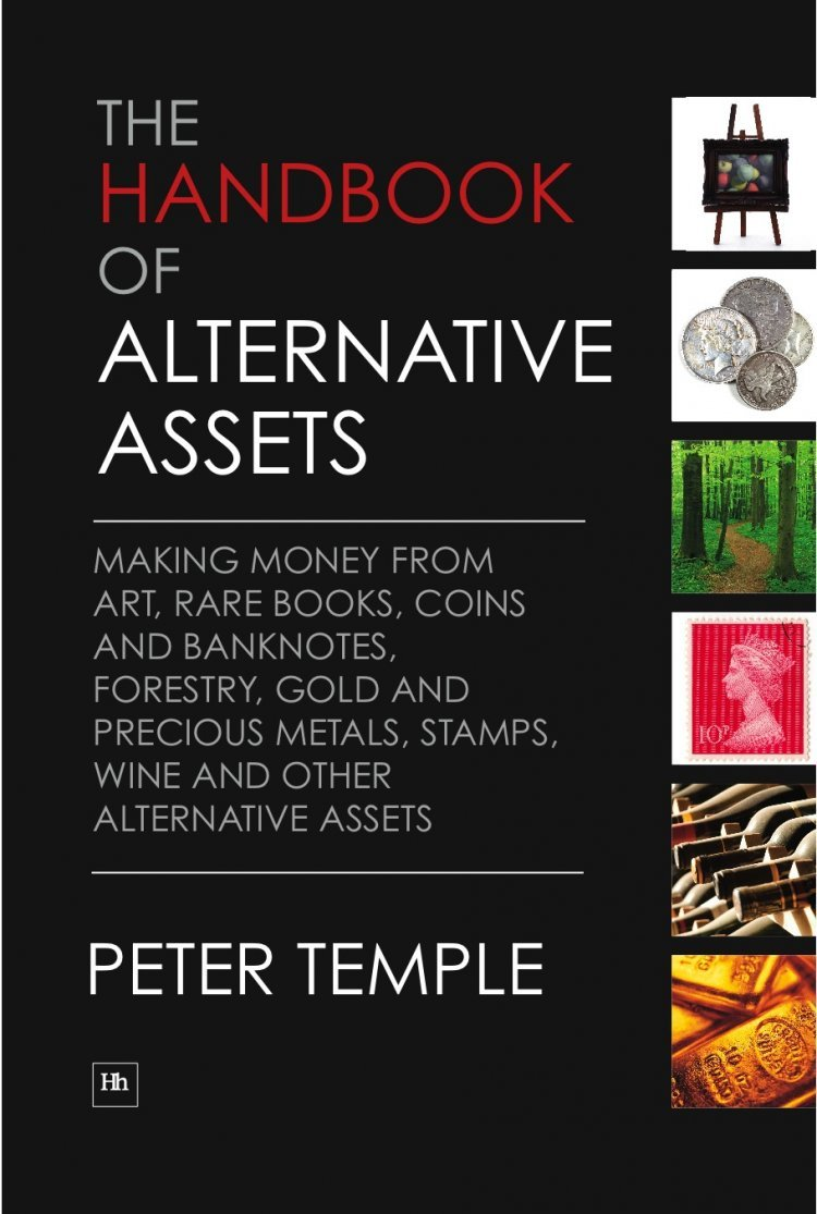 The Handbook Of Alternative Assets  Making Money From Art Rare Books Coins And Banknotes Forestry Gold And Precious Metals Stamps Wine And Other Alternative Assets  English Edition