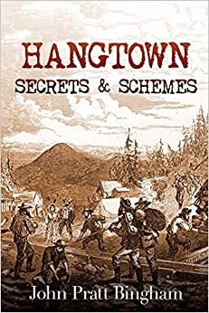 Hangtown: Secrets & Schemes: Volume 2 por John Pratt Bingham epub