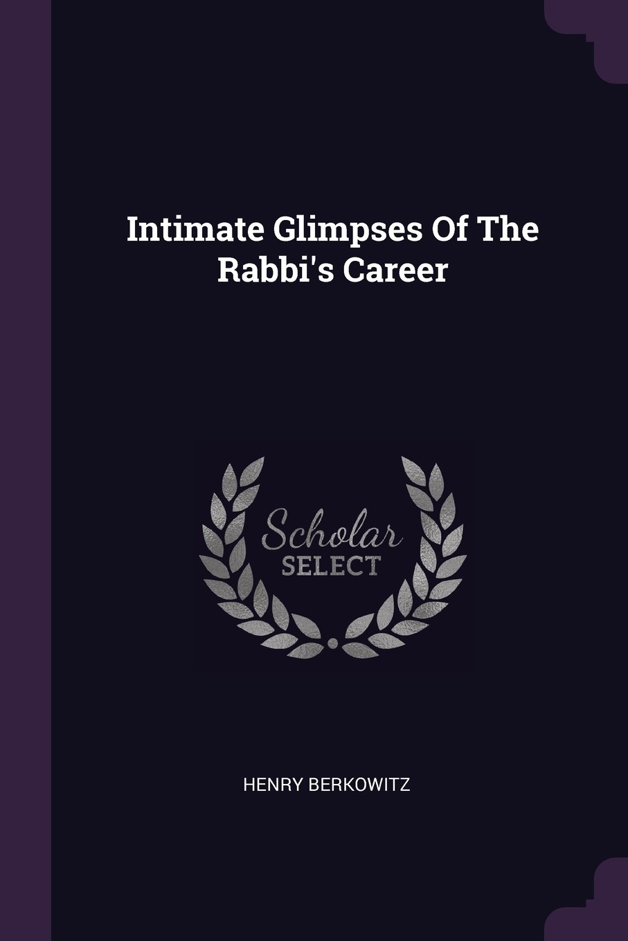 Download Intimate Glimpses Of The Rabbi's Career PDF