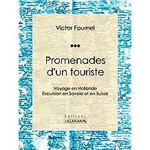 Promenades d'un touriste: Voyage en Hollande - Excursion en Savoie et en Suisse (French Edition)