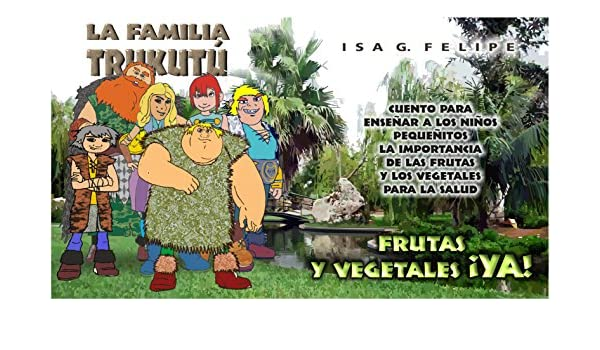 Amazon.com: La Familia Trukutu: ¡Vegetales y frutas YA! (Spanish Edition) eBook: Isabel G. Felipe: Kindle Store