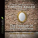 The Freedom of Self-Forgetfulness: The Path to True Christian Joy Audiobook by Timothy Keller Narrated by Grover Gardner