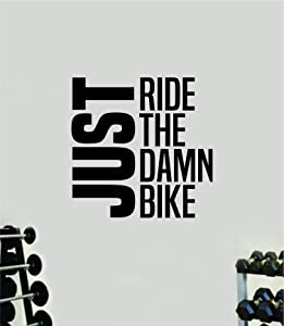Just Ride The Damn Bike Gym Wall Decal Home Decor Art Vinyl Sticker Quote Bedroom Teen Inspirational Boys Kids Fitness Lift Work Out Weights Beast Train Health Running Treadmill Eliptical BMX Bicycle